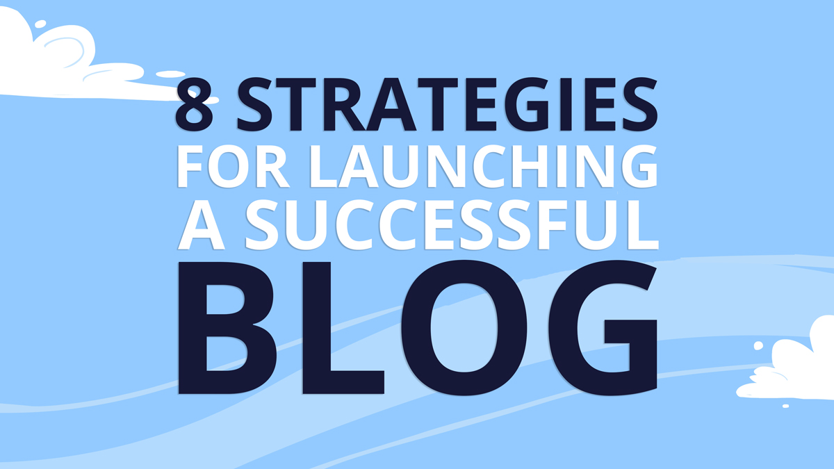 8 Strategies for Launching a Successful Blog
