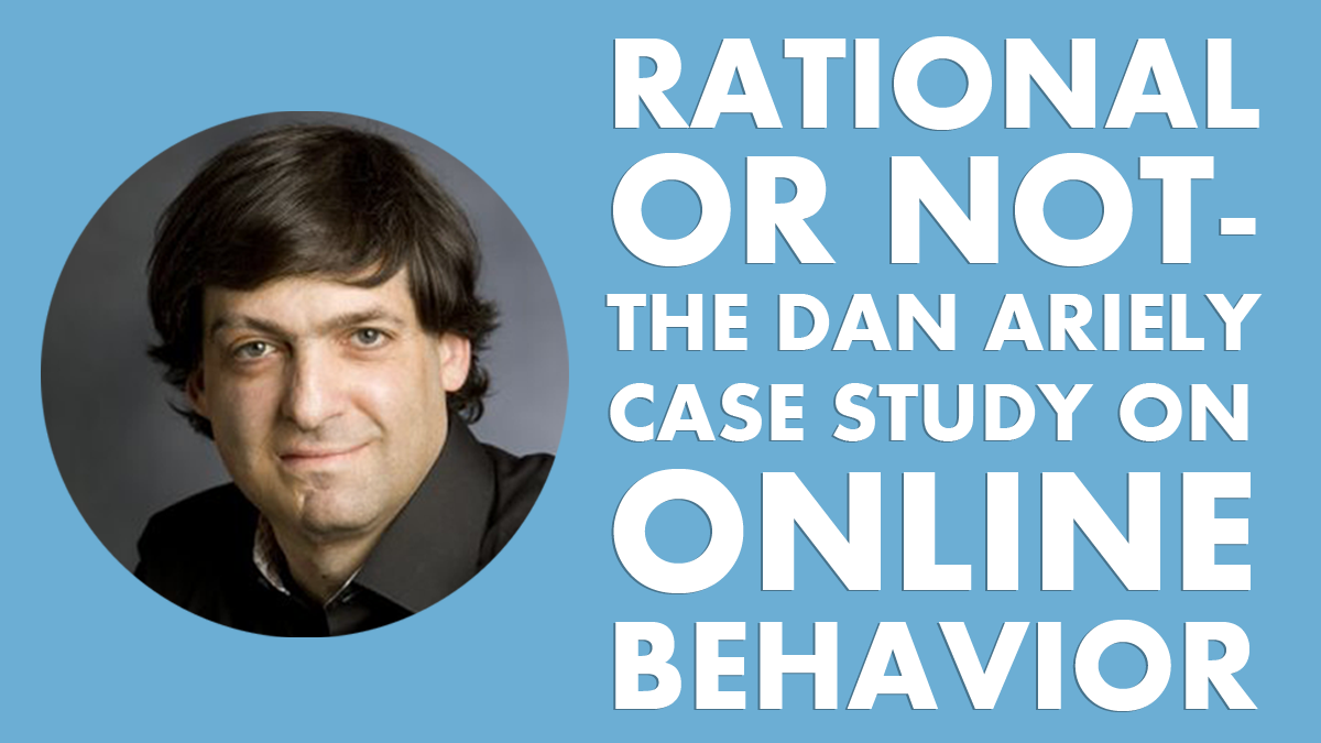 Rational Or Not: The Dan Ariely Case Study On Online Behavior